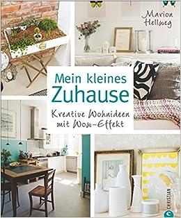 Kleine Wohnung Einrichten: Mein Kleines Zuhause. Einrichtungsideen Mit  Großer Wirkung. Wie Kleiner Raum Zum Hingucker Wird Wenn Das Konzept Stimmt.