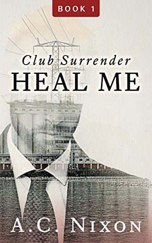 Search : Heal Me: Club Surrender- Book 1 (Men of Eros Inc.)