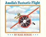 img - for Amelia's Fantastic Flight by Rose Bursik (1992-03-03) book / textbook / text book