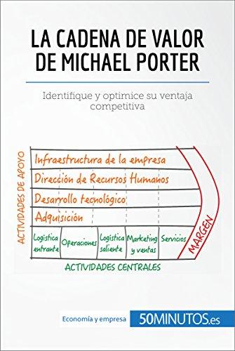 La cadena de valor de Michael Porter: Identifique y optimice su ventaja competitiva (Gestión y Marketing) (Spanish Edition)