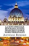 La Non Ufficiale Biografia Di Papa Francesco (Jorge Mario Bergoglio), Antonio Romero, 1484122453