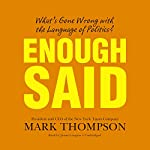 Enough Said: What's Gone Wrong with the Language of Politics? | Mark Thompson