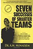 Seven Successes of Smarter Teams, Part 1: How to Use Simple Management Consulting Secrets to Structure Business Issues Easily, Build Smarter Teams, and See Career Results Now, A. Monadjem, 1482624621