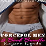 Forceful Men 3 Book Bundle: Rough, Tough, & Ready | Rayann Kendal