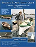 : Building Classic Small Craft : Complete Plans and Instructions for 47 Boats