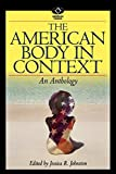 img - for The American Body in Context: An Anthology (American Visions: Readings in American Culture) book / textbook / text book