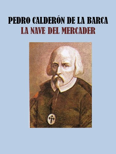 Descargar Libro La Nave Del Mercader Pedro Calderon De La Barca