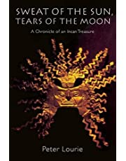 Sweat of the Sun, Tears of the Moon: A Chronicle of an Incan Treasure
