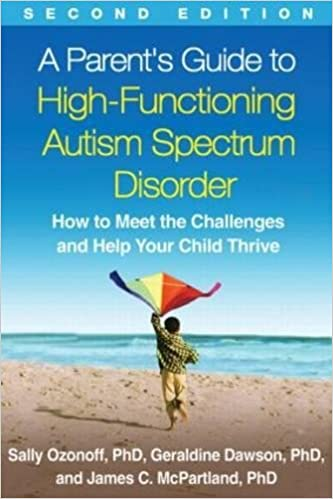 A Parent's Guide to High-Functioning Autism Spectrum Disorder: How to Meet the Challenges and Help Your Child Thrive - Popular Autism Related Book