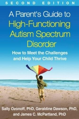 A Parents Guide To High Functioning Autism Spectrum Disorder Second Edition How To Meet The Challenges And Help Your Child Thrive