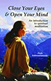 Close Your Eyes and Open Your Mind - A Practical Guide to Spiritual Meditation