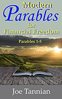 Modern Parables for Financial Freedom: Parables 1-5 by [Tannian, Joe]