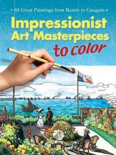 Impressionist Art Masterpieces to Color: 60 Great Paintings from Renoir to Gauguin (Dover Art Coloring Book) (Great Masterpieces Of Art)