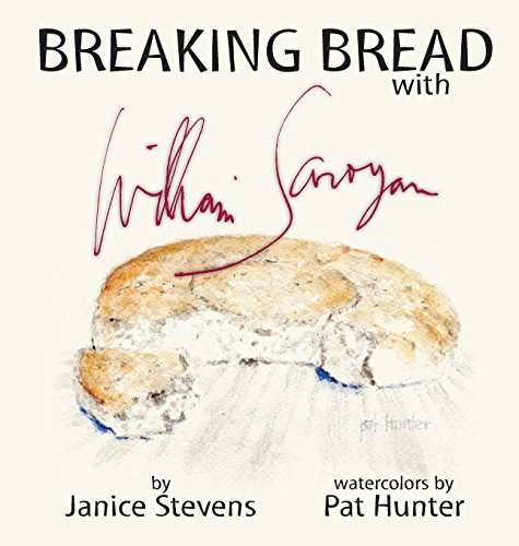 Breaking Bread with William Saroyan by Janice Stevens