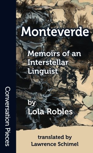 Monteverde: Memoirs of an Interstellar Linguist (Conversation Pieces) (Volume 52)