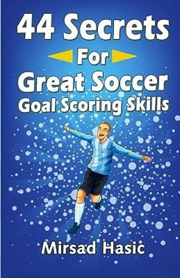44 Secrets for Great Soccer Goal Scoring Skills