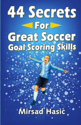 44 Secrets for Great Soccer Goal Scoring Skills