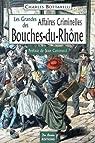 Bouches-du-Rhône Grandes Affaires Criminelles par Bottarelli