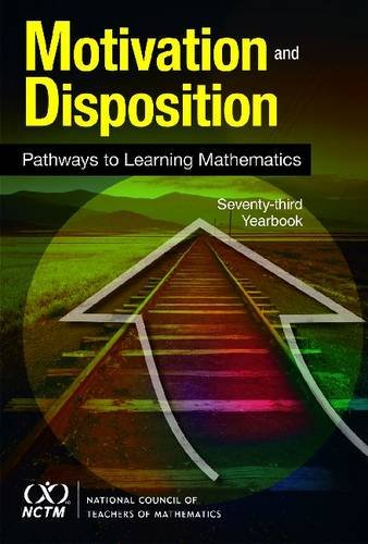 Motivation and Disposition: Pathways to Learning Mathematics - 73rd Yearbook (2011)