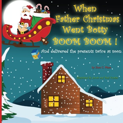 Download When Father Christmas Went Botty BOOM BOOM: And Delivered The Presents Twice As Soon pdf