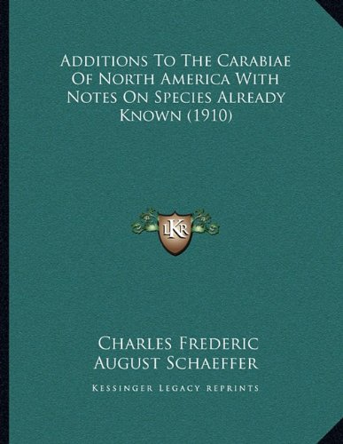 Read Online Additions To The Carabiae Of North America With Notes On Species Already Known (1910) pdf epub