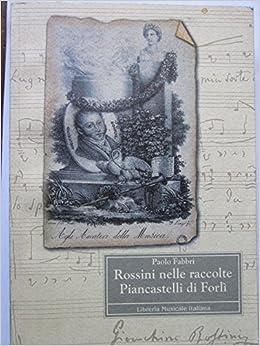 Rossini nelle raccolte Piancastelli di Forlì: Amazon.it: Paolo ...