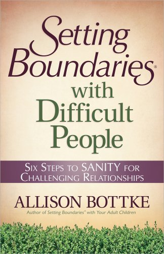 Setting Boundaries® with Difficult People: Six Steps to SANITY for Challenging Relationships