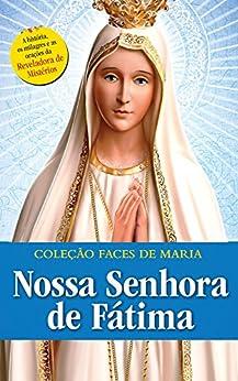 NOSSA SENHORA DE FÁTIMA (Coleção Faces de Maria Livro 6) (Portuguese Edition) by [Alto Astral, Editora]