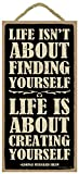 "(SJT94509) Life isn't about finding yourself, life is about creating yourself. George Bernard Shaw  5"" x 10"" primitive wood plaque"