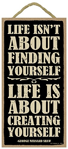 """(SJT94509) Life isn't about finding yourself, life is about creating yourself. George Bernard Shaw 5"""" x 10"""" primitive wood plaque"""