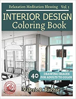 Amazon INTERIOR DESIGN Coloring Book Vol1 For Grown Ups Relaxation Sketches 40 Drawing Images Bonus Line Patterns Volume 1