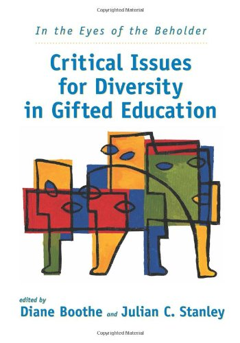 In the Eyes of the Beholder: Critical Issues for Diversity in Gifted Education Diane Boothe Ph.D.