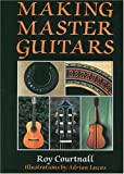 Making Master Guitars, Roy Courtnall, 0709048092