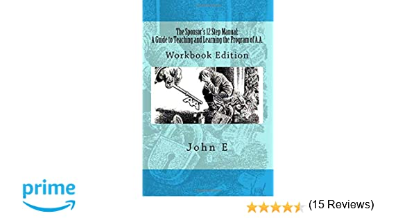 Workbook aa 4th step worksheets : The Sponsor's 12 Step Manual: Workbook Edition: John E ...