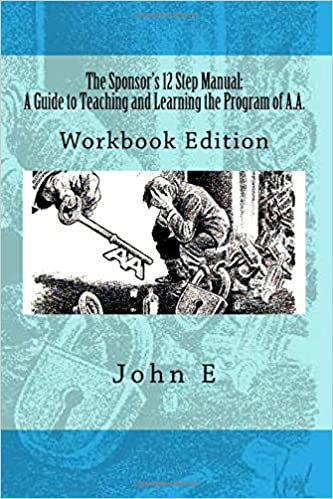 The Sponsors 12 Step Manual Workbook Edition John E