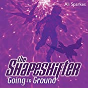 The Shapeshifter: Going to Ground | Ali Sparkes