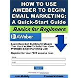 How to Use Aweber to Begin Email Marketing: A Quick-Start Guide: Basics for Beginners (Business Basics for Beginners...