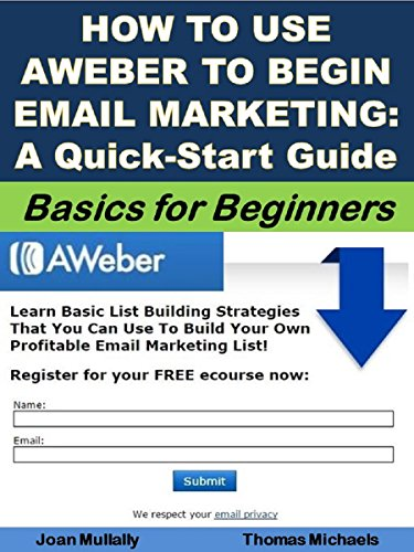 How to Use Aweber to Begin Email Marketing: A Quick-Start Guide: Basics for  Beginners (Business Basics for Beginners Book 42)