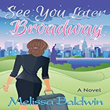See You Later Broadway: Broadway Series, Book 2 Audiobook by Melissa Baldwin Narrated by Monica Olsen