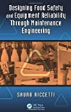 Designing Food Safety and Equipment Reliability Through Maintenance Engineering, Sauro Riccetti, 1466589876