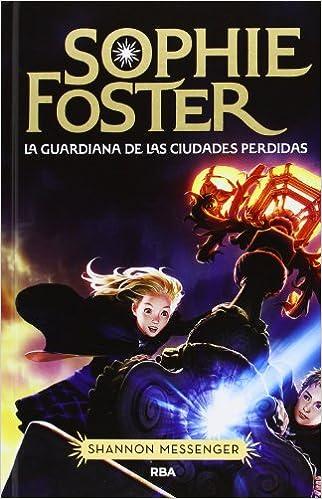Sophie Foster. La Guardiana De Las Ciudades Perdidas FICCION JUVENIL: Amazon.es: SHANNON MESSENGER , VICTORIA MARTIN SANTAMARTA: Libros