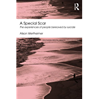 A Special Scar: The experiences of people bereaved by suicide (Routledge Mental Health Classic Editions)