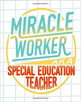 Miracle Worker Special Education Teacher: Inspirational ...
