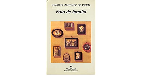 Foto de Familia (Narrativas Hispanicas) (Spanish Edition): I. Martinez de Pison, Ignacio Martinez de Pison: 9788433910714: Amazon.com: Books