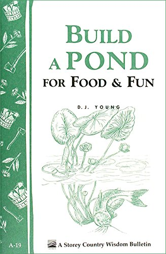 Build a Pond for Food & Fun: Storey's Country Wisdom Bulletin A-19 by [Young, D. J.]
