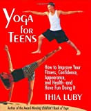 img - for Yoga for Teens: How to Improve Your Fitness, Confidence, Appearance, and Health-And Have Fun Doing It! book / textbook / text book