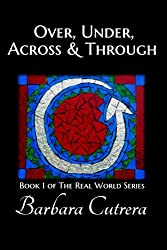 Over, Under, Across & Through (The Real World Series) (Volume 1)