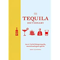 The Tequila Dictionary: An A Z of all things tequila, mezcal and agave spirits
