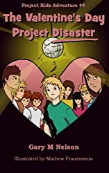The Valentine's Day Project Disaster (Project Kids Adventure #4) (Project Kids Adventures) (Volume 4)