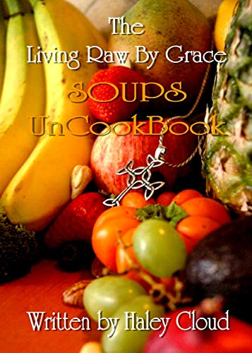 The Living Raw By Grace SOUPS UnCookBook by Haley Cloud